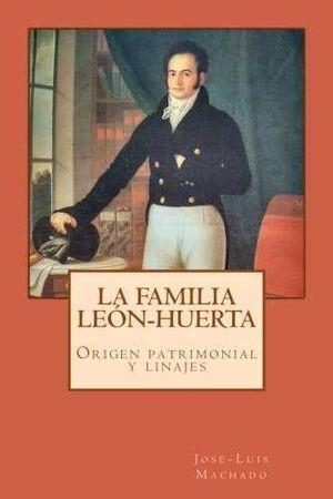 LA FAMILA LEON-HUERTA. ORIGEN PATRIMONIAL Y LINAJES