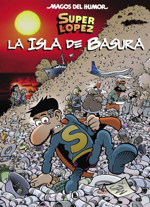 SUPERLÓPEZ. LA ISLA DE BASURA (MAGOS DEL HUMOR SUPERLÓPEZ 197)