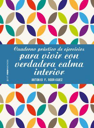 CUADERNO PRÁCTICO DE EJERCICIOS PARA VIVIR CON VERDADERA CALMA INTERIOR