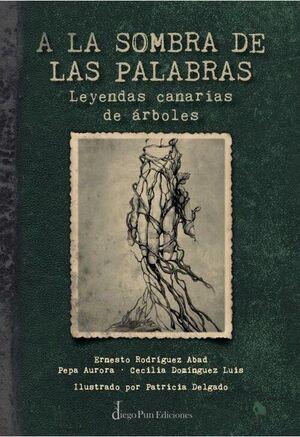 A LA SOMBRA DE LAS PALABRAS (LEYENDAS CANARIAS DE ARBOLES)