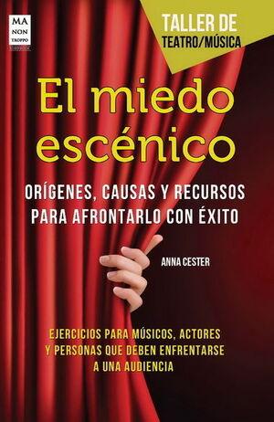 EL MIEDO ESCÉNICO. EJERCICIOS PARA MÚSICOS, ACTORES Y PERSONAS QUE DEBEN ENFRENT