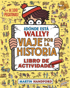 ¿DÓNDE ESTÁ WALLY? VIAJE POR LA HISTORIA. LIBRO DE ACTIVIDADES (COLECCIÓN ¿DÓNDE