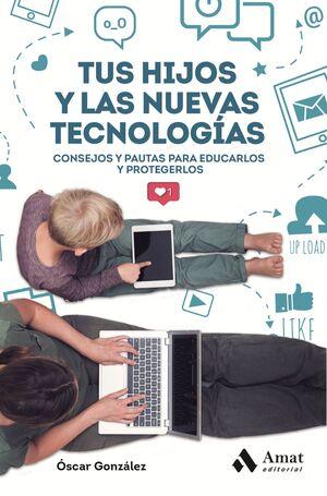 TUS HIJOS Y LAS NUEVAS TECNOLOGIAS