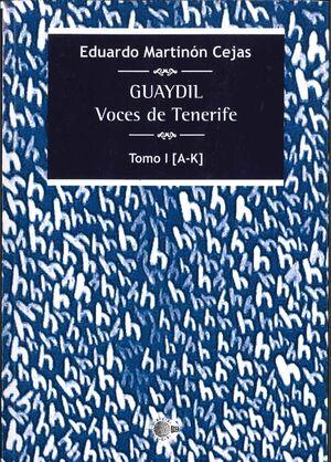 GUAYDIL. VOCES DE TENERIFE. TOMO I [A-K]