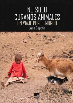 NO SOLO CURAMOS ANIMALES. UN VIAJE POR EL MUNDO