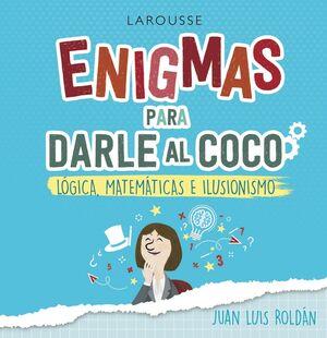 ENIGMAS PARA DARLE AL COCO. JUEGOS DE LOGICA, MATEMATICAS E ILUSIONISMO