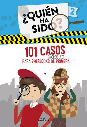 101 CASOS INCREÍBLES PARA SHERLOCKS DE PRIMERA (SERIE ¿QUIÉN HA S