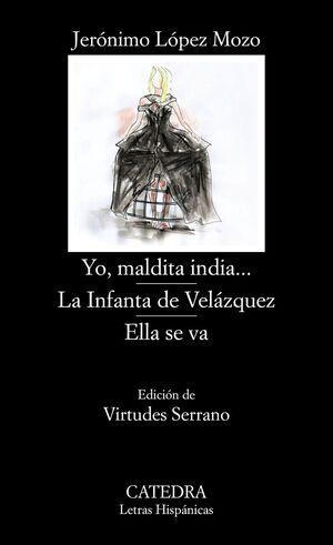 YO, MALDITA INDIA...; LA INFANTA DE VELÁZQUEZ; ELLA SE VA