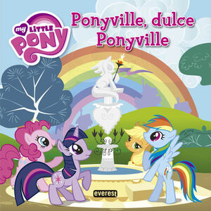 MY LITTLE PONY. PONYVILLE, DULCE PONYVILLE. LIBRO DE LECTURA CON PÓSTER