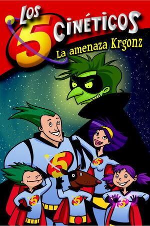 LA AMENAZA KRGONZ (LOS CINCO CINÉTICOS NÚM. 1))