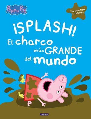 ¡SPLASH! EL CHARCO MÁS GRANDE DEL MUNDO (PEPPA PIG. PRIMERAS LECTURAS)
