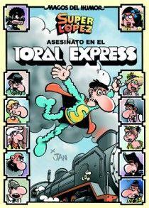 SUPERLÓPEZ. ASESINATO EN EL TORAL EXPRES (MAGOS DEL HUMOR 150)