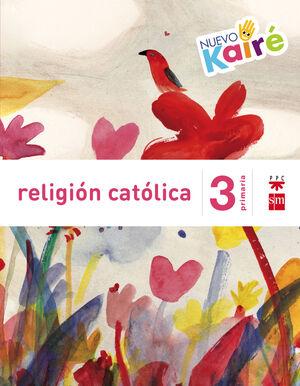 RELIGIÓN CATÓLICA. 3 PRIMARIA. NUEVO KAIRÉ