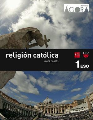 RELIGIÓN CATÓLICA. 1 ESO. ÁGORA