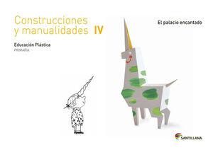 CUADERNO CONSTRUCCIONES Y MANUALIDADES IV EL PALACIO ENCANTADO 4 PRIMARIA