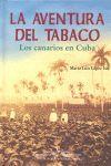 LA AVENTURA DEL TABACO. LOS CANARIOS EN CUBA