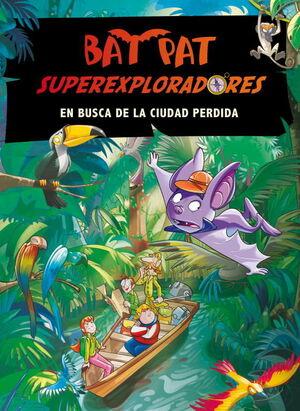 BAT PAT. SÚPEREXPLORADORES 1. EN BUSCA DE LA CIUDAD PERDIDA