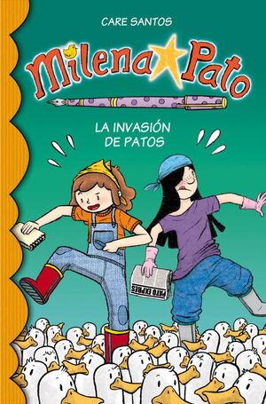 MILENA PATO 4. LA INVASIÓN DE PATOS