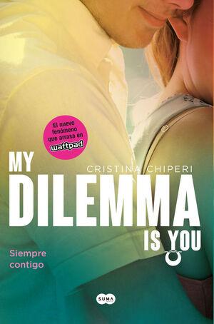 MY DILEMMA IS YOU. SIEMPRE CONTIGO (SERIE MY DILEMMA IS YOU 3)