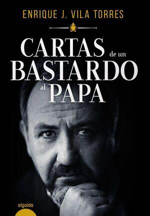 CARTAS DE UN BASTARDO AL PAPA