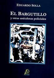 EL BARGUTILLO Y OTRAS ANEGDOTAS POLICIALES