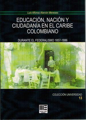 EDUCACIÓN, NACIÓN Y CIUDADANÍA EN EL CARIBE COLOMBIANO