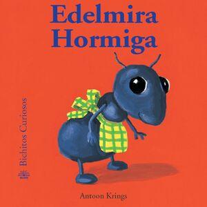 BICHITOS CURIOSOS. HORMIGA EDELMIRA
