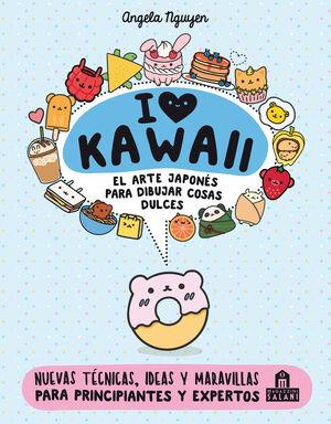 I LOVE KAWAII. EL ARTE JAPONÉS DE PARA DIBUJAR COSAS DULCES